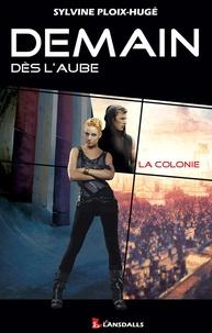 Sylvine Ploix-Hugé - Demain dès l'aube Tome 1 : La colonie.