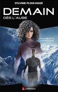 Sylvine Ploix-Hugé - Demain dès l'aube Tome 3 : Nouveaux horizons.