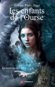Sylvine Ploix-Hugé - Les enfants de l'Ourse - Les partisans de l'Astre.