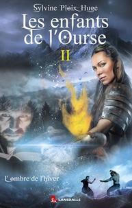 Sylvine Ploix-Hugé - Les enfants de l'ourse - Tome 2, L'ombre de l'hiver.