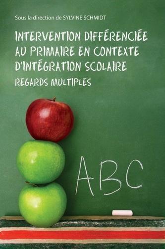 Sylvine Schmidt - Intervention differenciée au primaire en contexte d'intégration scolaire - Regards multiples.