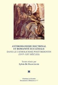 Sylvio de Franceschi - Antiromanisme doctrinal et romanité ecclésiale dans le catholicisme posttridentin (XVIe-XXesiècles).