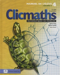 Sylvio Guay et Steeve Lemay - Clicmaths Manuel de l'élève 4 Volume A - 2e cycle du primaire.