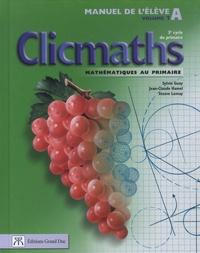 Sylvio Guay et Jean-Claude Hamel - Clicmaths Manuel de l'élève A Volume 1 - 3e cycle du primaire.