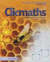 Sylvio Guay et Jean-Claude Hamel - Clicmaths Manuel de l'élève A Volume 2 - 3e cycle du primaire.