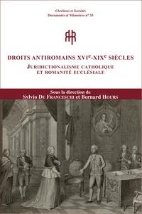 Droits antiromains XVIe-XIXe siècles - Juridictionalisme catholique et romanité ecclésiale.pdf