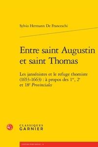 Entre saint Augustin et saint Thomas- Les jansénistes et le refuge thomiste (1653-1663) : à propos des 1re, 2e et 18e Provinciales - Sylvio Hermann de Franceschi |