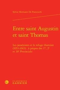 Sylvio Hermann de Franceschi - Entre saint Augustin et saint Thomas - Les jansénistes et le refuge thomiste (1653-1663) : à propos des 1re, 2e et 18e Provinciales.