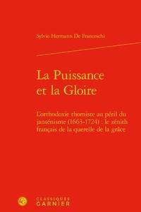 La puissance et la gloire - Lorthodoxie thomiste au péril du jansénisme (1663-1724) : le zénith français de la querelle de la grâce.pdf