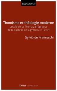 Sylvio Hermann de Franceschi - Thomisme et théologie moderne - L'école de saint Thomas à l'épreuve de la querelle de la grâce (XVIIe-XVIIIe siècles).