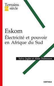 Sylvy Jaglin et Alain Dubresson - Eskom - Electricité et pouvoir en Afrique du Sud.