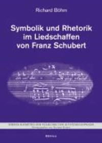 Symbolik und Rhetorik im Liedschaffen von Franz Schubert.