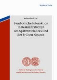 Symbolische Interaktion in der Residenzstadt des Spätmittelalters und der Frühen Neuzeit.