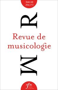 Société Française Musicologie - Revue de musicologie Tome 100 N° 2 (2014) : .