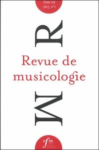 Société Française Musicologie - Revue de musicologie Tome 101 N° 1 (2015) : .