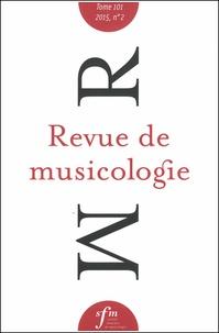 Société Française Musicologie - Revue de musicologie Tome 101 N° 2 (2016) : .