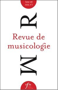 Société Française Musicologie - Revue de musicologie Tome 106 N° 2 (2020) : .