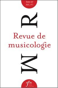 Société Française Musicologie - Revue de musicologie Tome 107 N° 1 (2021) : .