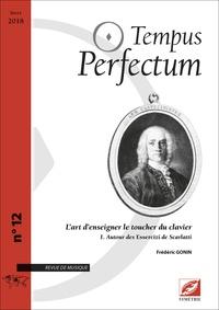 Frédéric Gonin - Tempus Perfectum N° 12 : L'art d'enseigner le toucher du clavier - Tome 1, Autour des Essercizi de Scarlatti.