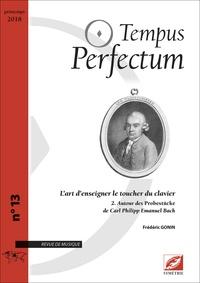 Frédéric Gonin - Tempus Perfectum N° 13 : L'art d'enseigner le toucher du clavier - Tome 2, Autour des Probestücke de Carl Philip Emmanuel Bach.