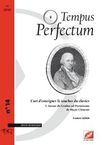 Frédéric Gonin - Tempus Perfectum N° 14 : L'art d'enseigner le toucher du clavier - Tome 3, Autour du Gradus ad Parnassum de Muzio Clementi.