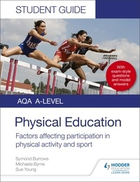Symond Burrows et Michaela Byrne - AQA A Level Physical Education Student Guide 1: Factors affecting participation in physical activity and sport.
