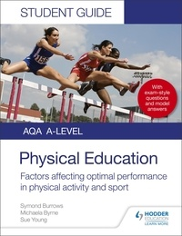 Symond Burrows et Michaela Byrne - AQA A Level Physical Education Student Guide 2: Factors affecting optimal performance in physical activity and sport.