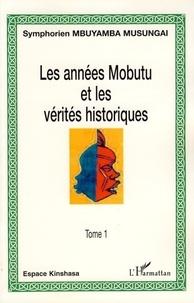 Symphorien Mbuyamba-Musungai - Les années Mobutu et les vérités historiques Tome 1.