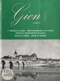 Syndicat d'initiative de Gien et  Collectif - Gien (Loiret) - 1er château de la Loire, Musée international de la chasse, joyau de la reconstruction française, ville de la faïence, centre de tourisme.