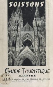 Syndicat d initiative et de to et Jules Bernard - Soissons - Ses abbayes, sa cathédrale, son musée, ses jardins, son parc. Guide touristique illustré.
