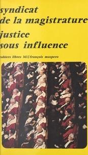 Syndicat de la magistrature - Justice sous influence.
