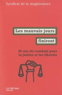 Syndicat de la magistrature - Les mauvais jours finiront - 40 ans de combats pour la justice et les libertés.