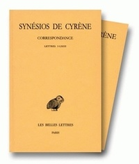 Synésios de Cyrène - Oeuvres - Tomes 2 et 3, Correspondance : Tome 2, Lettres I-LXIII ; Tome 3, Lettres LXIV-CLVI.