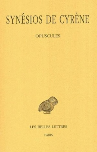 Synésios de Cyrène - Oeuvres - Tome 4, Opuscules 1.