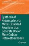 Synthesis of Heterocycles via Metal-Catalyzed Reactions that GenerateOne or More Carbon-Heteroatom Bonds.