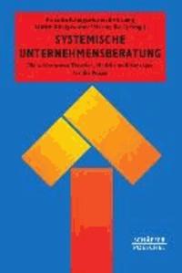 Systemische Unternehmensberatung - Die wirksamsten Theorien, Modelle und Konzepte für die Praxis.