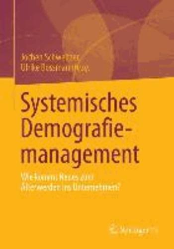 Systemisches Demografiemanagement - Wie kommt Neues zum Älterwerden ins Unternehmen?.