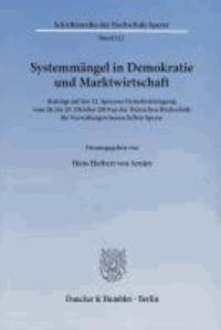 Systemmängel in Demokratie und Marktwirtschaft - Beiträge auf der 12. Speyerer Demokratietagung vom 28. bis 29. Oktober 2010 an der Deutschen Hochschule für Verwaltungswissenschaften Speyer.