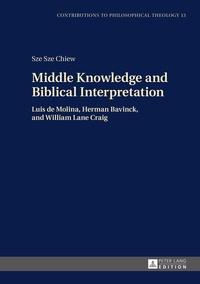 Sze sze Chiew - Middle Knowledge and Biblical Interpretation - Luis de Molina, Herman Bavinck, and William Lane Craig.