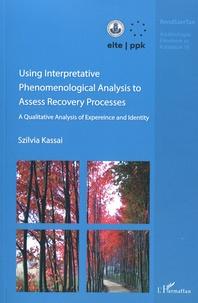 Szilvia Kassai - Using Interpretative Phenomenological Analysis (IPA) to Asses Recovery Processes - A Qualitative Analysis of Experience and Identity.