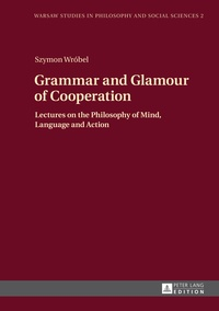 Szymon Wrobel - Grammar and Glamour of Cooperation - Lectures on the Philosophy of Mind, Language and Action.