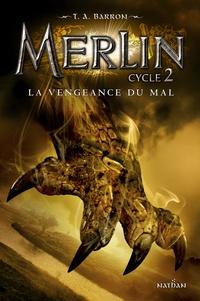 T. A. Barron - Merlin Cycle 2 Tome 2 : La vengeance du mal.