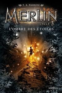 T. A. Barron - Merlin Cycle 3 Tome 2 : L'ombre des étoiles.