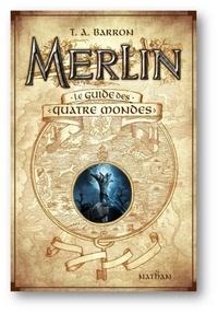 T. A. Barron - Merlin  : Le guide des quatre mondes.