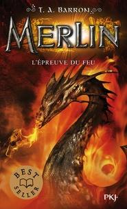 T. A. Barron - Merlin Tome 3 : L'épreuve du feu.