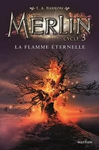 T. A. Barron - Merlin Tome 3 : La flamme éternelle.