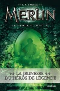 T. A. Barron - Merlin Tome 4 : Le miroir du destin.
