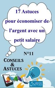 T. Aristide Didier Chabi T. Aristide Didier Chabi et Editions Ctad - 17 Astuces pour économiser de l'argent avec un petit salaire (Conseils et astuces).
