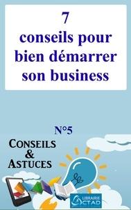 T. Aristide Didier Chabi T. Aristide Didier Chabi et Editions Ctad - 7 conseils pour bien démarrer son business (Conseils et astuces).