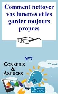 T. Aristide Didier Chabi T. Aristide Didier Chabi et Editions Ctad - Comment nettoyer vos lunettes et les garder toujours propres (Astuce d'un Opticien) (Conseils et astuces).